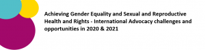 Upcoming virtual meeting: Achieving Gender Equality and Sexual and Reproductive Health and Rights – International Advocacy challenges and opportunities in 2020 & 2021